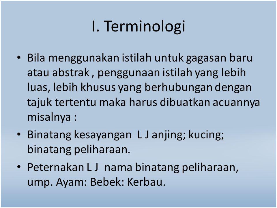I. Terminologi Bila menggunakan istilah untuk gagasan baru atau abstrak, penggunaan istilah yang lebih luas, lebih khusus yang berhubungan dengan taju
