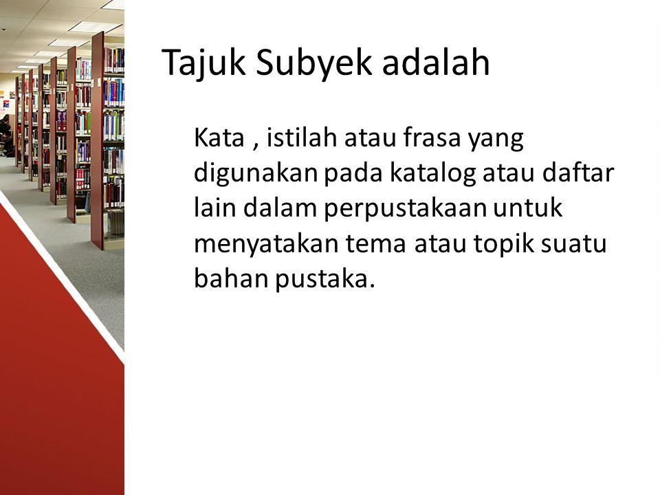 Tajuk Subyek adalah Kata, istilah atau frasa yang digunakan pada katalog atau daftar lain dalam perpustakaan untuk menyatakan tema atau topik suatu ba