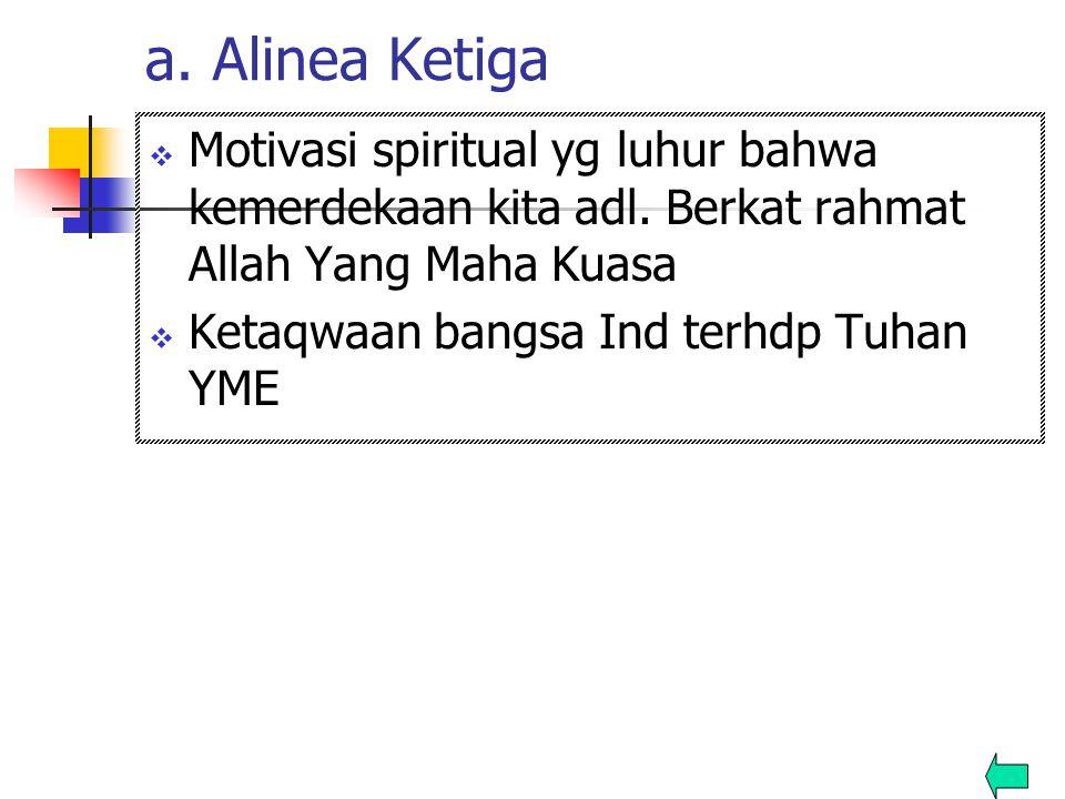 a. Alinea Ketiga  Motivasi spiritual yg luhur bahwa kemerdekaan kita adl. Berkat rahmat Allah Yang Maha Kuasa  Ketaqwaan bangsa Ind terhdp Tuhan YME