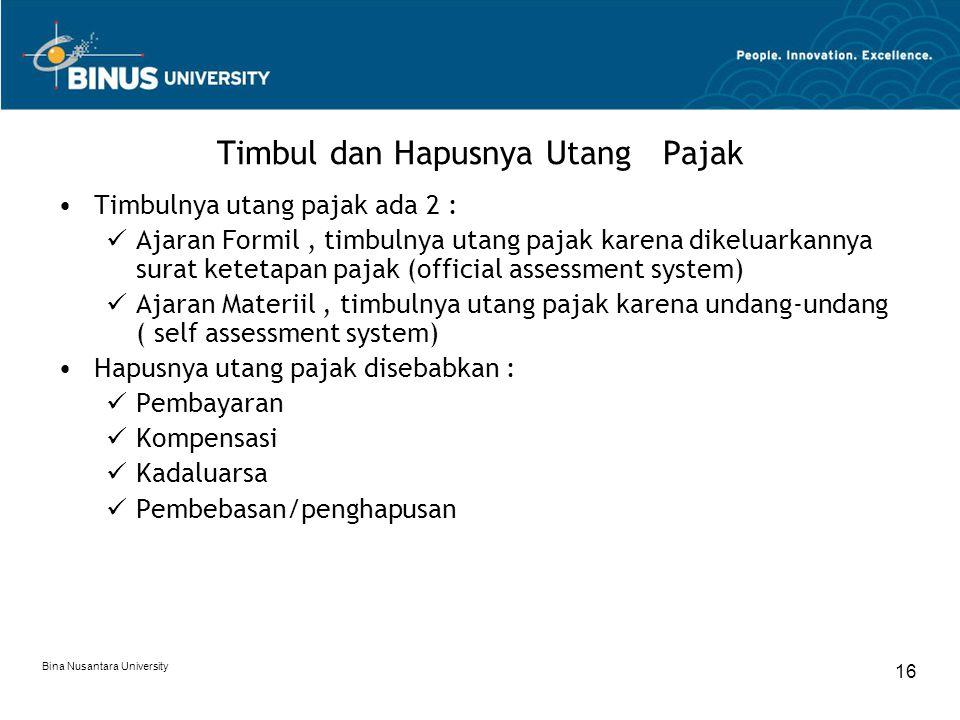Bina Nusantara University 16 Timbul dan Hapusnya Utang Pajak Timbulnya utang pajak ada 2 : Ajaran Formil, timbulnya utang pajak karena dikeluarkannya