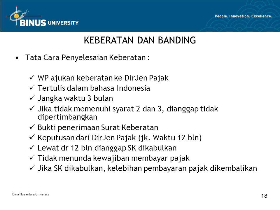 Bina Nusantara University 18 KEBERATAN DAN BANDING Tata Cara Penyelesaian Keberatan : WP ajukan keberatan ke DirJen Pajak Tertulis dalam bahasa Indone