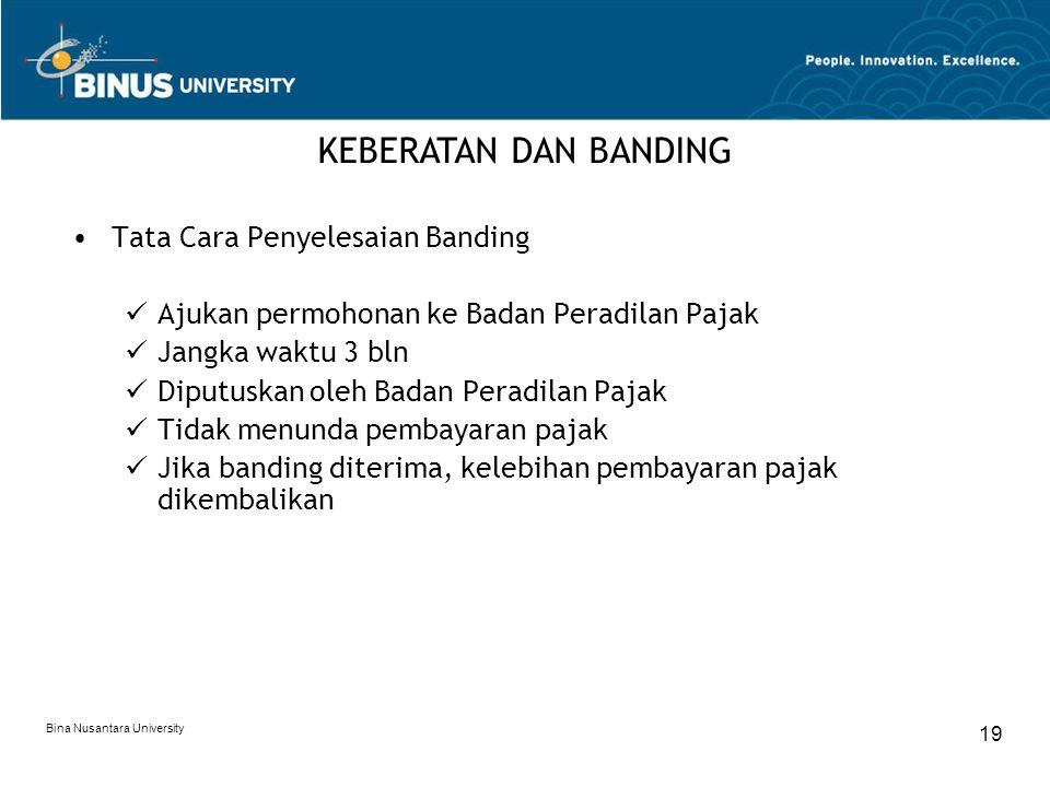 Bina Nusantara University 19 Tata Cara Penyelesaian Banding Ajukan permohonan ke Badan Peradilan Pajak Jangka waktu 3 bln Diputuskan oleh Badan Peradi