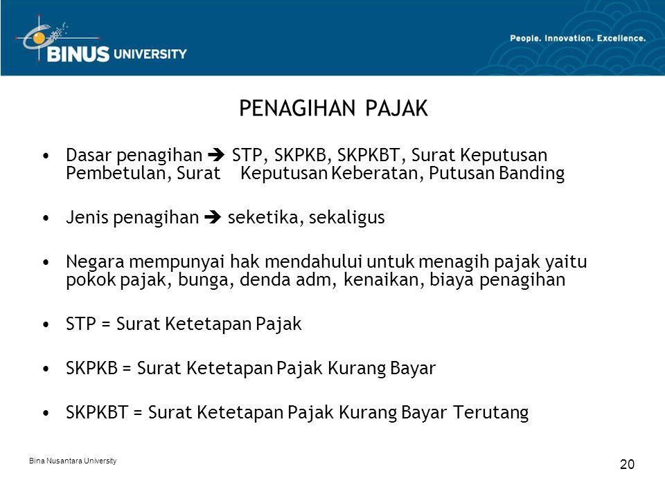 Bina Nusantara University 20 PENAGIHAN PAJAK Dasar penagihan  STP, SKPKB, SKPKBT, Surat Keputusan Pembetulan, Surat Keputusan Keberatan, Putusan Band