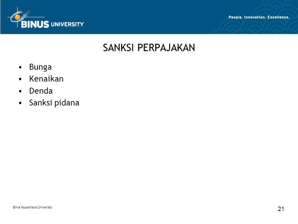 Bina Nusantara University 21 SANKSI PERPAJAKAN Bunga Kenaikan Denda Sanksi pidana