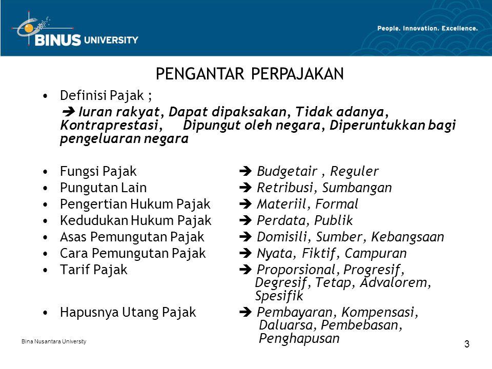 Bina Nusantara University 3 Definisi Pajak ;  Iuran rakyat, Dapat dipaksakan, Tidak adanya, Kontraprestasi, Dipungut oleh negara, Diperuntukkan bagi