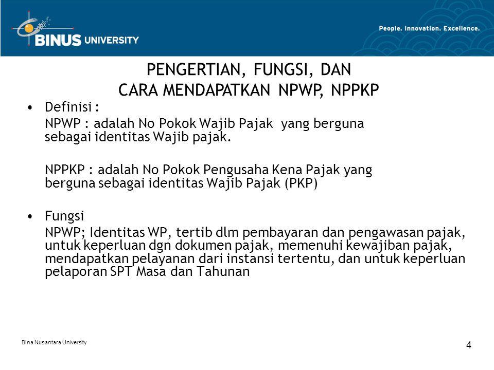 Bina Nusantara University 5 NPPKP; Identitas, pemenuhan kewajiban PPN dan PPnBm, dan pengawasan perpajakan Cara Mendapatkan NPWP dan NPPKP ; mendaftarkan diri ke kantor DirJen Pajak yang terdekat dengan tempat tinggal WP/PKP PENGERTIAN, FUNGSI, DAN CARA MENDAPATKAN NPWP, NPPKP