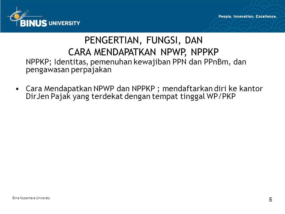 Bina Nusantara University 5 NPPKP; Identitas, pemenuhan kewajiban PPN dan PPnBm, dan pengawasan perpajakan Cara Mendapatkan NPWP dan NPPKP ; mendaftar