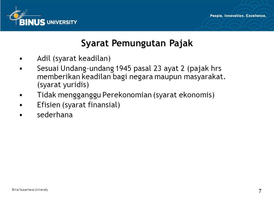 Bina Nusantara University 8 Teori Yang mendukung Pemungutan Pajak Teori Asuransi (melindungi) Teori Kepentingan Teori daya pikul  Unsur Obyektif (besarnya penghasilan)  Unsur Subyektif (besarnya pengeluaran) Teori Bakti Teori azas daya beli