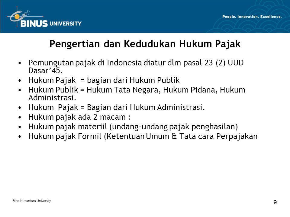 Bina Nusantara University 9 Pengertian dan Kedudukan Hukum Pajak Pemungutan pajak di Indonesia diatur dlm pasal 23 (2) UUD Dasar'45. Hukum Pajak = bag
