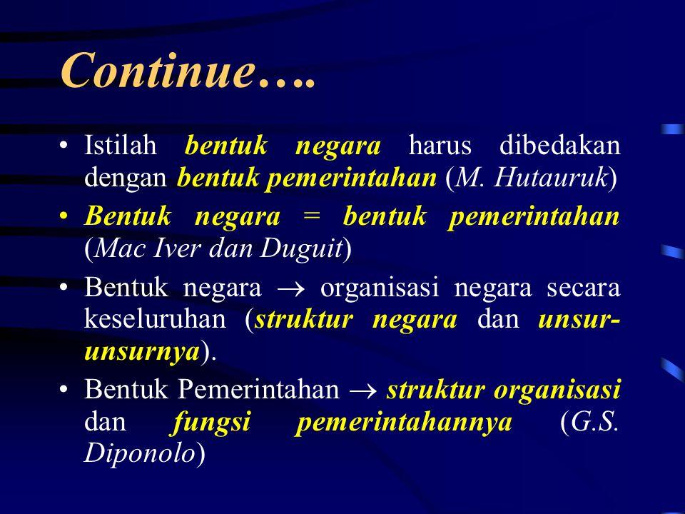 Continue… Dalam tiap fase ditemukan bentuk- bentuk negara: bentuk klasik (monarki, aristokrasi, dan demokrasi); bentuk modern (monarki, republik).