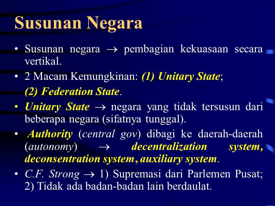 Continue… Menurut Struktur Organisasinya: Monarki (Absolut, Konstitusional, Monarki Parlementer) Republik (sistem parlementer, direct control system (referendum dan inisiatif rakyat), sistem presidensial (check and balances)