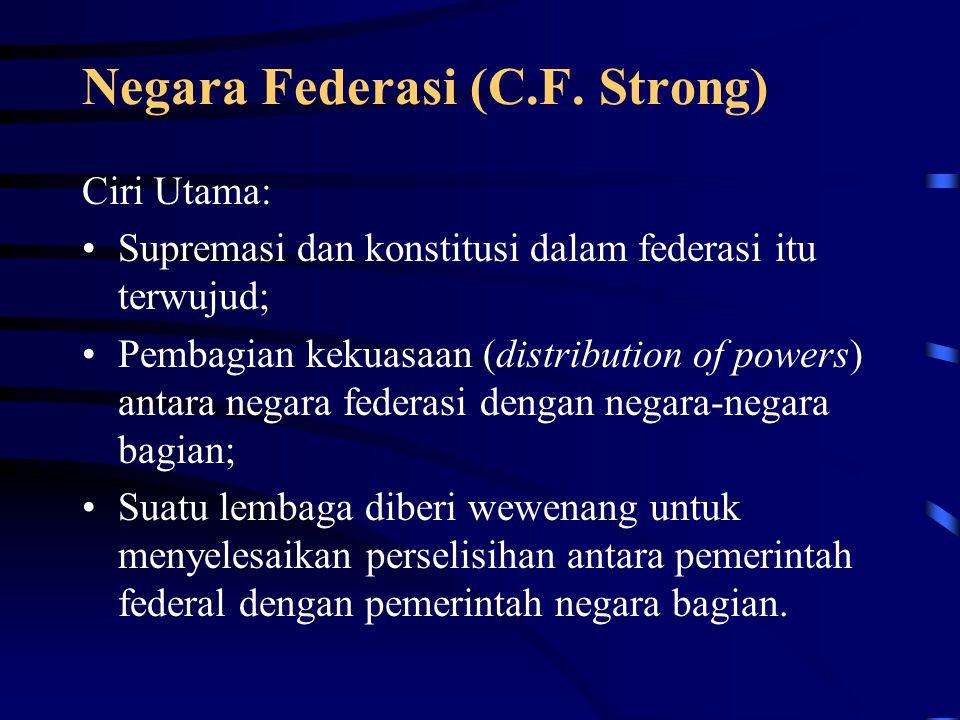 Continue… Federation State  terdiri dari beberapa negara yang semula berdiri-sendiri (otonom), kemudian bergabung menjadi satu negara, dengan ikatan kerjasama antara negara-negara tersebut, untuk kepentingan bersama.