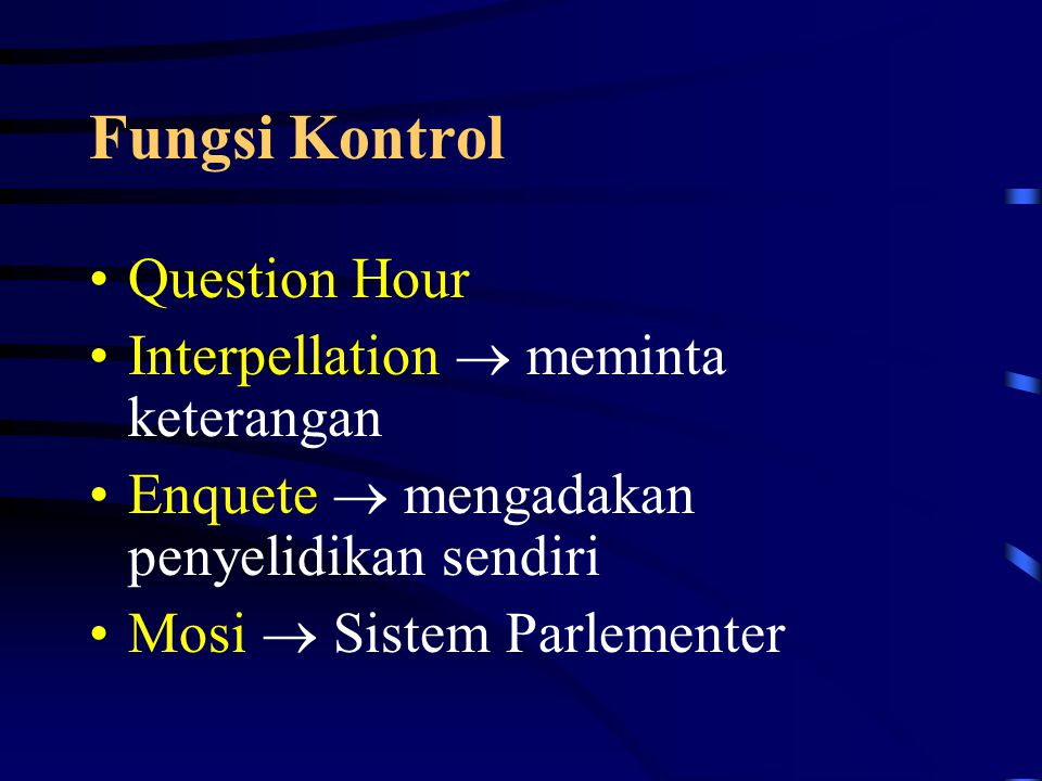 Fungsi Badan Legislatif Policy Making and Law Making Function (initiative, amendment, budget authority) To Control Executive (guard, specially control authority)