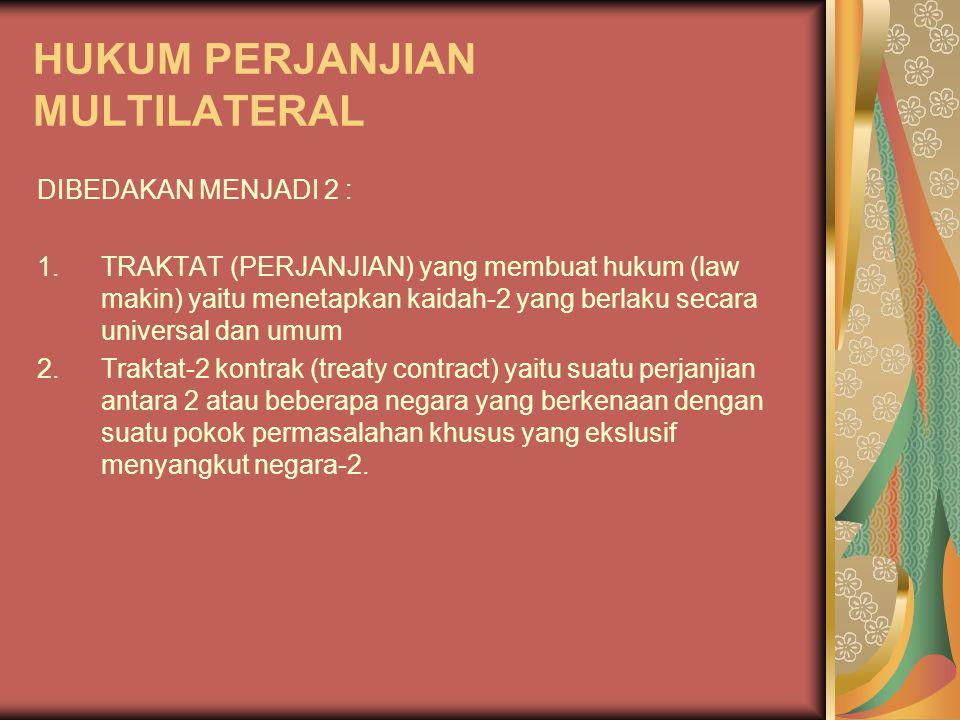 HUKUM PERJANJIAN MULTILATERAL DIBEDAKAN MENJADI 2 : 1.TRAKTAT (PERJANJIAN) yang membuat hukum (law makin) yaitu menetapkan kaidah-2 yang berlaku secar