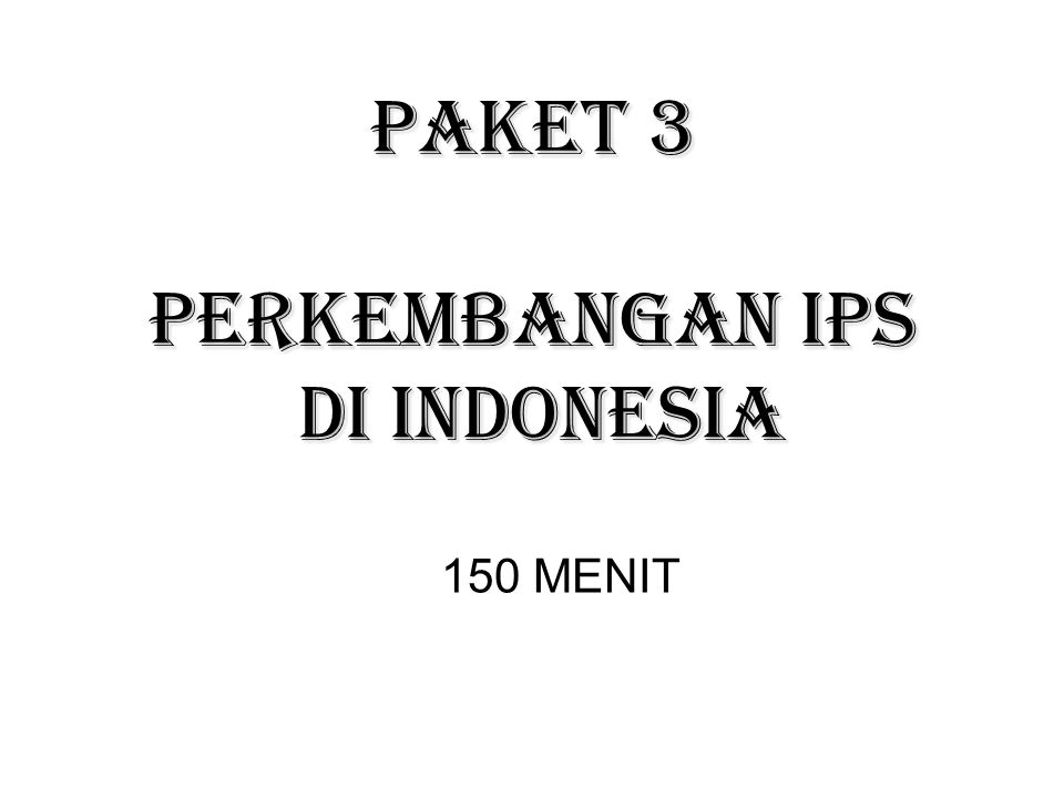 150 MENIT PAKET 3 PERKEMBANGAN IPS DI INDONESIA