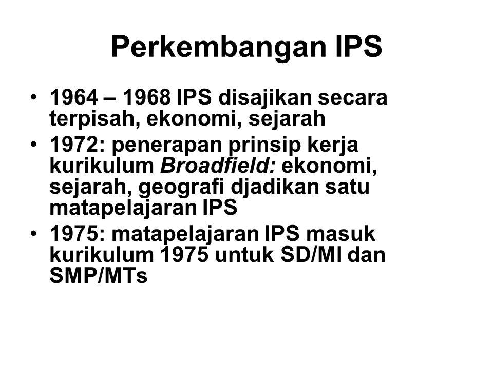 Perkembangan IPS 1964 – 1968 IPS disajikan secara terpisah, ekonomi, sejarah 1972: penerapan prinsip kerja kurikulum Broadfield: ekonomi, sejarah, geo