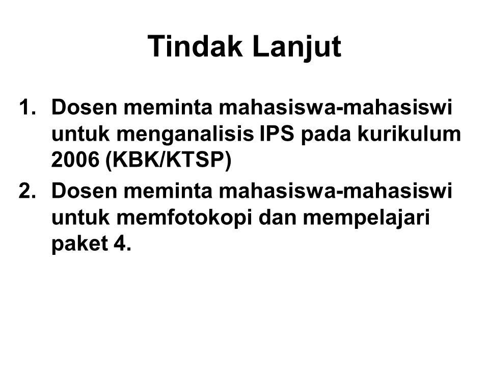 1.Dosen meminta mahasiswa-mahasiswi untuk menganalisis IPS pada kurikulum 2006 (KBK/KTSP) 2.Dosen meminta mahasiswa-mahasiswi untuk memfotokopi dan me