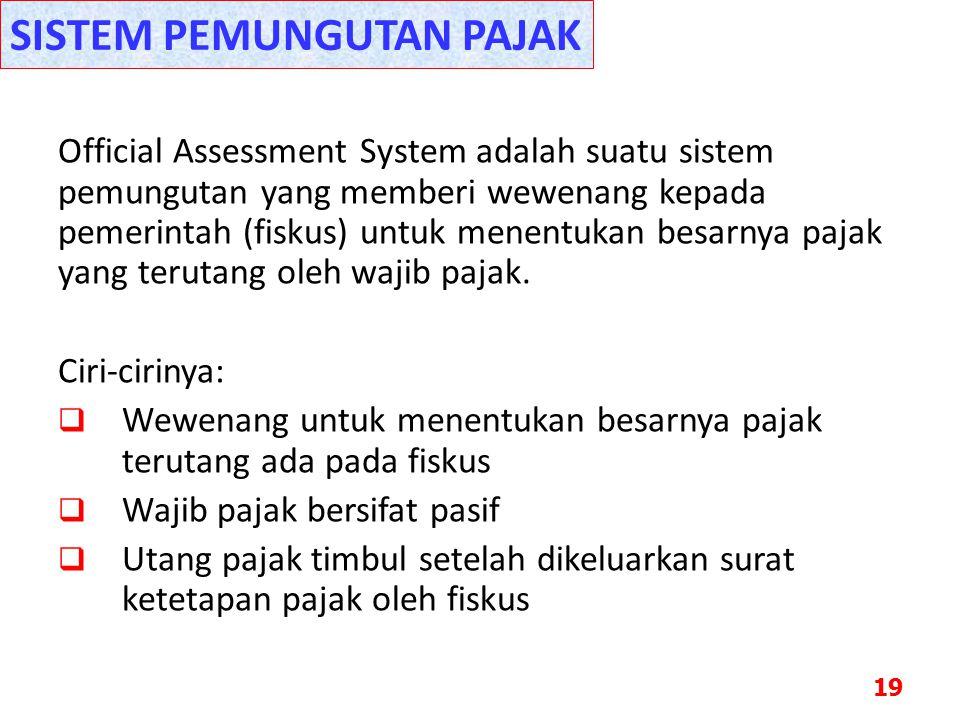 Official Assessment System adalah suatu sistem pemungutan yang memberi wewenang kepada pemerintah (fiskus) untuk menentukan besarnya pajak yang teruta