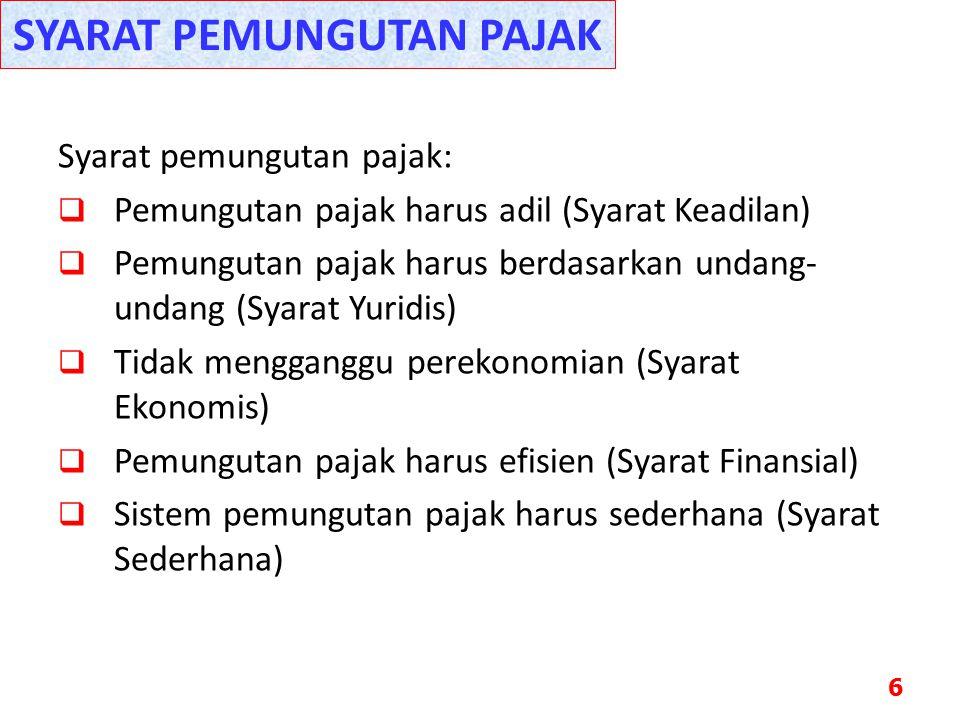 Syarat pemungutan pajak:  Pemungutan pajak harus adil (Syarat Keadilan)  Pemungutan pajak harus berdasarkan undang- undang (Syarat Yuridis)  Tidak
