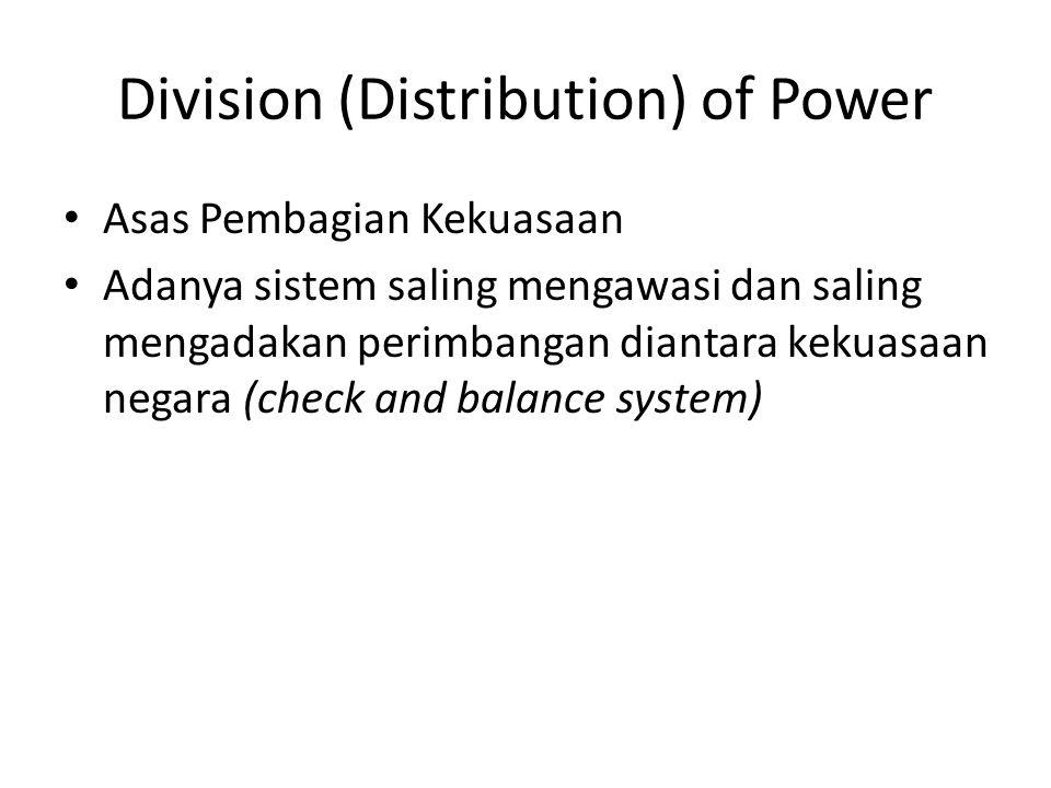 Division (Distribution) of Power Asas Pembagian Kekuasaan Adanya sistem saling mengawasi dan saling mengadakan perimbangan diantara kekuasaan negara (check and balance system)