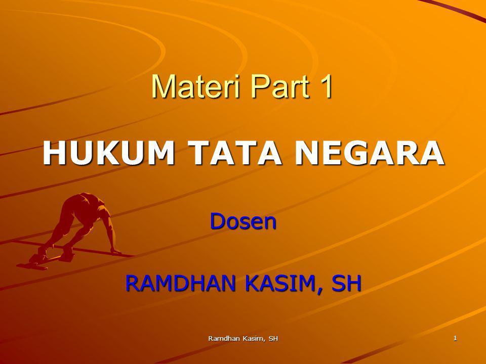 1 Materi Part 1 HUKUM TATA NEGARA Dosen RAMDHAN KASIM, SH Ramdhan Kasim, SH