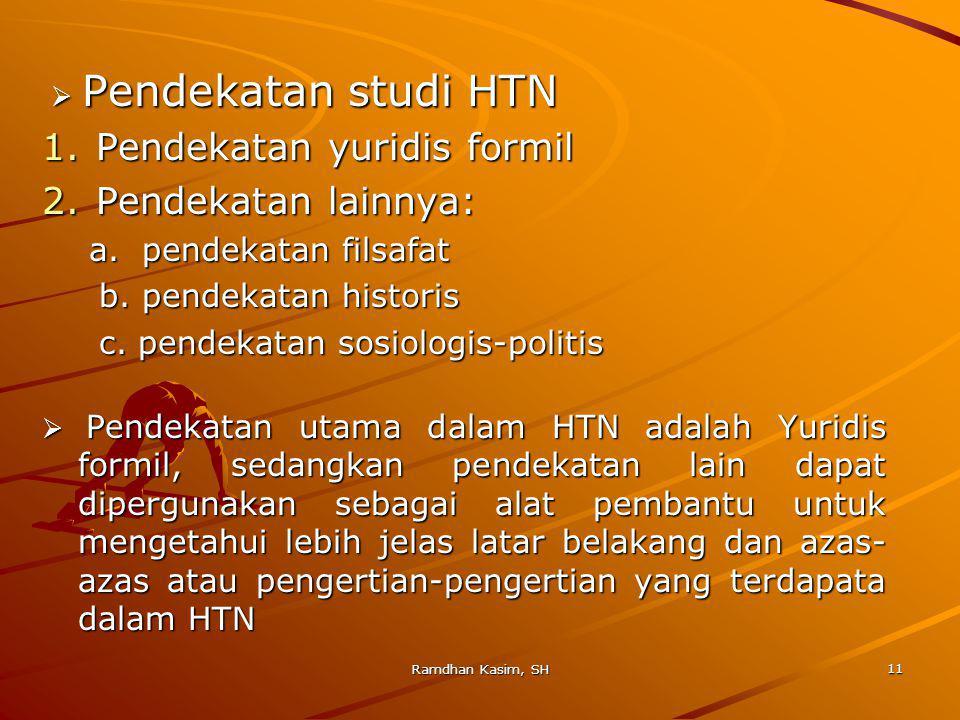  Pendekatan studi HTN  Pendekatan studi HTN 1.Pendekatan yuridis formil 2.Pendekatan lainnya: a.