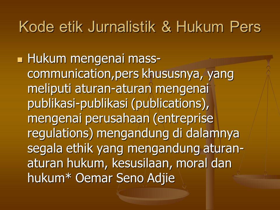 Kode etik Jurnalistik & Hukum Pers Hukum mengenai mass- communication,pers khususnya, yang meliputi aturan-aturan mengenai publikasi-publikasi (public