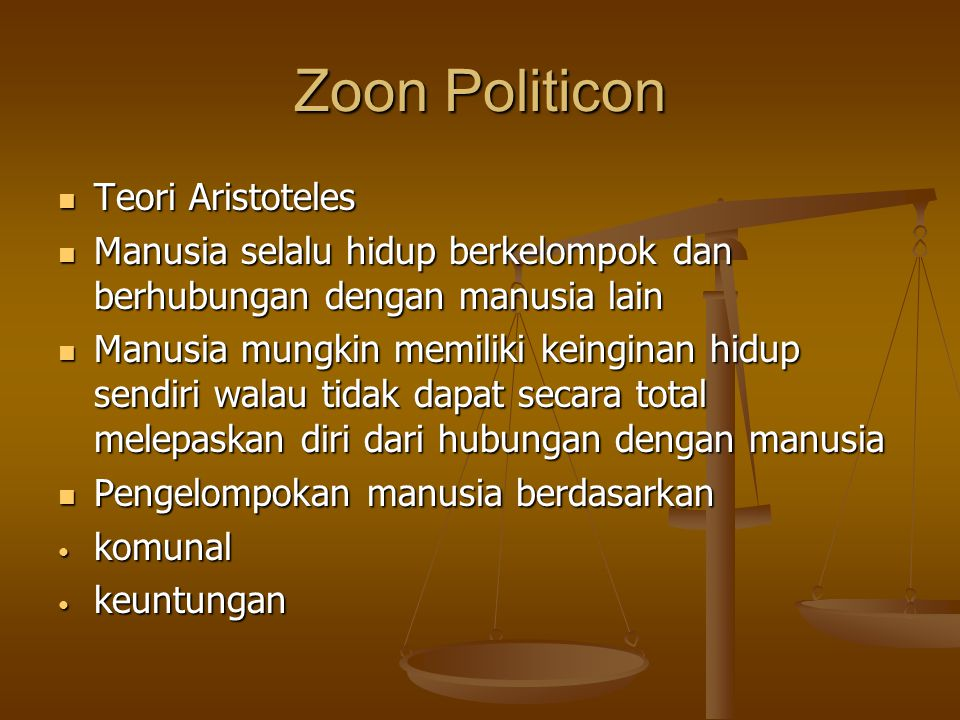 Zoon Politicon Teori Aristoteles Teori Aristoteles Manusia selalu hidup berkelompok dan berhubungan dengan manusia lain Manusia selalu hidup berkelomp