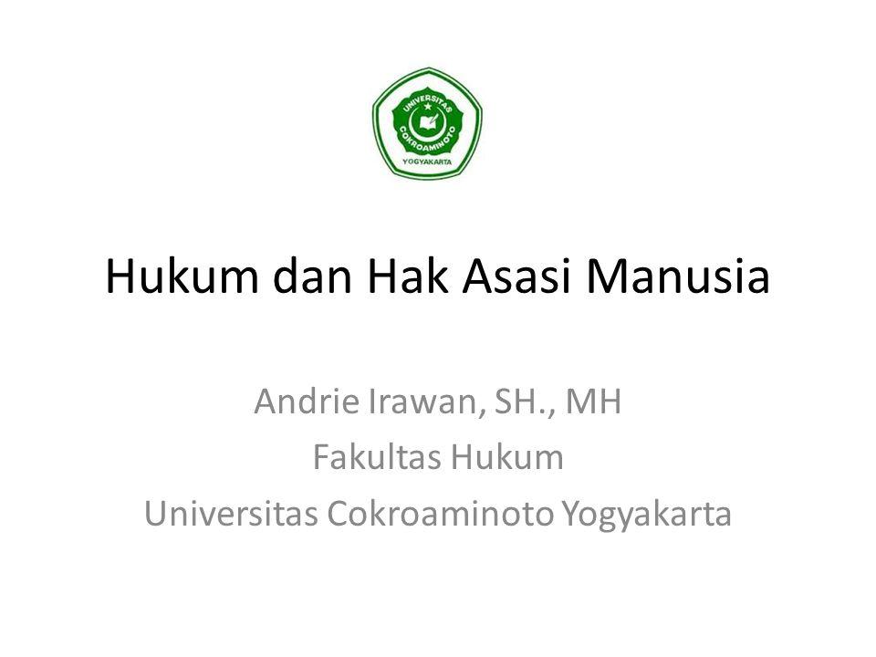 Hukum dan Hak Asasi Manusia Andrie Irawan, SH., MH Fakultas Hukum Universitas Cokroaminoto Yogyakarta