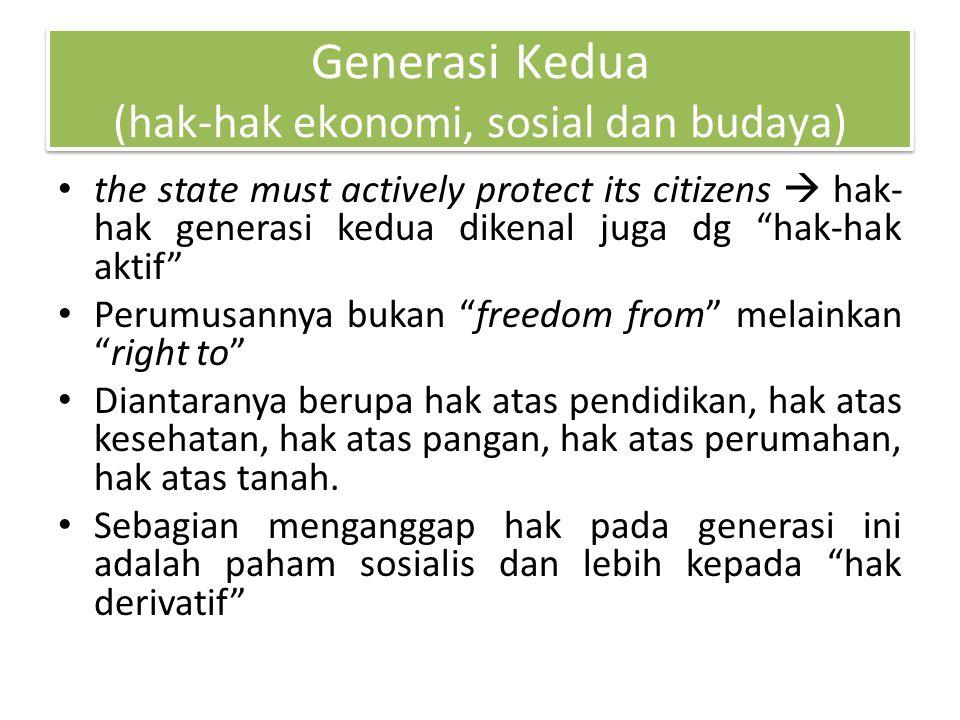 """Generasi Kedua (hak-hak ekonomi, sosial dan budaya) the state must actively protect its citizens  hak- hak generasi kedua dikenal juga dg """"hak-hak ak"""