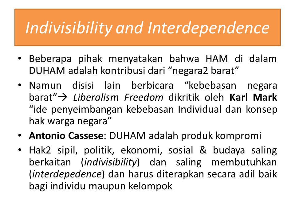 """Indivisibility and Interdependence Beberapa pihak menyatakan bahwa HAM di dalam DUHAM adalah kontribusi dari """"negara2 barat"""" Namun disisi lain berbica"""