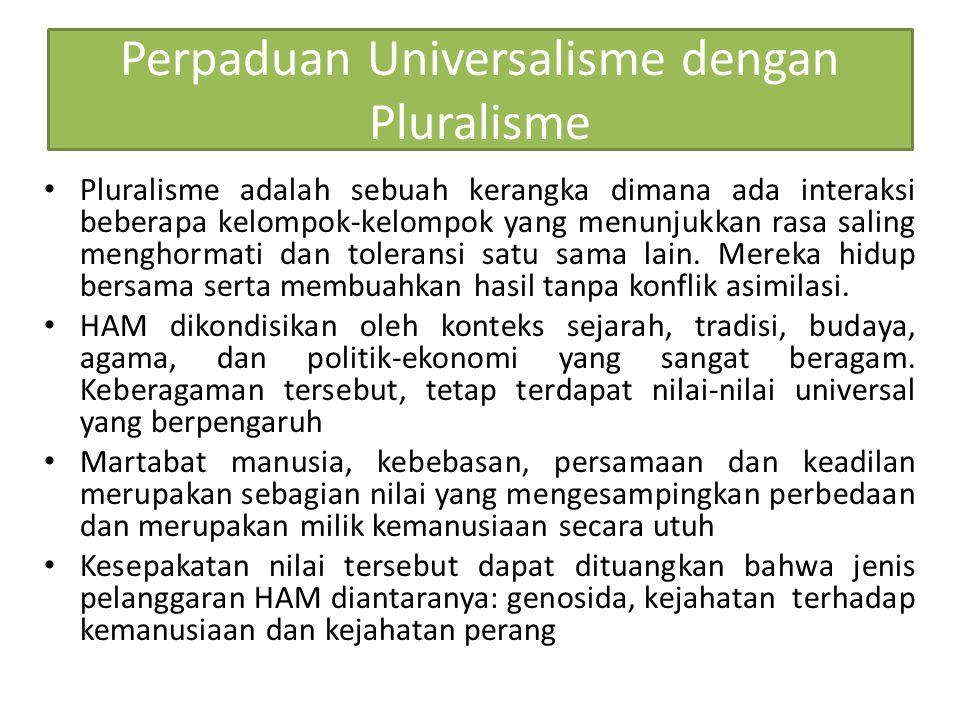 Perpaduan Universalisme dengan Pluralisme Pluralisme adalah sebuah kerangka dimana ada interaksi beberapa kelompok-kelompok yang menunjukkan rasa sali