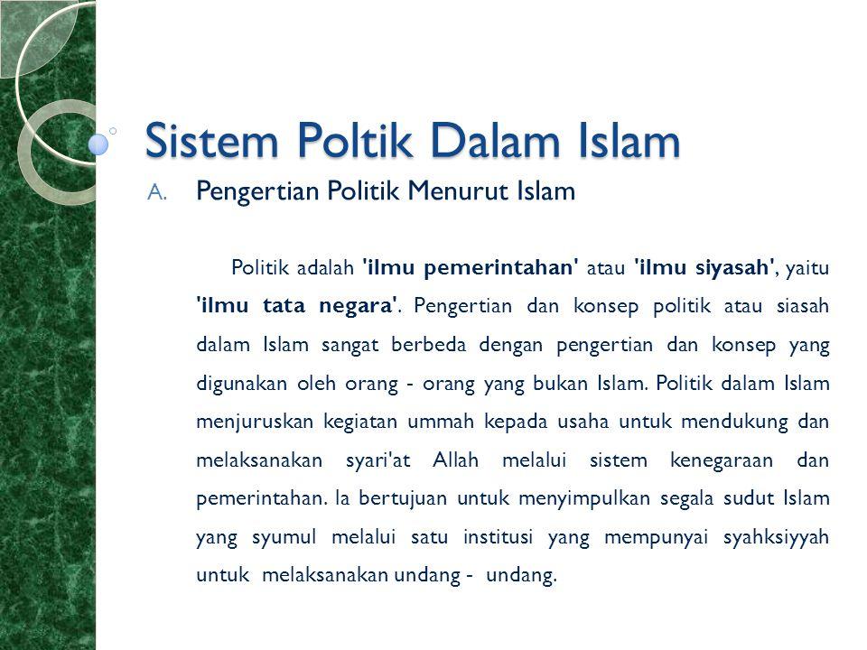 Sistem Poltik Dalam Islam A. Pengertian Politik Menurut Islam Politik adalah 'ilmu pemerintahan' atau 'ilmu siyasah', yaitu 'ilmu tata negara'. Penger