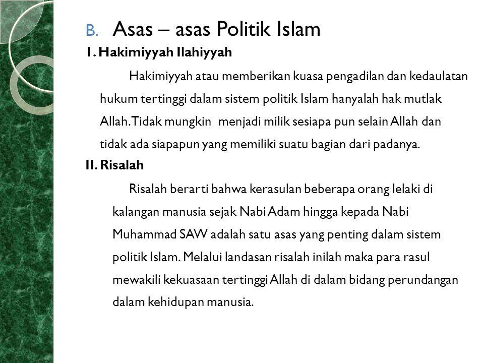 B. Asas – asas Politik Islam 1. Hakimiyyah Ilahiyyah Hakimiyyah atau memberikan kuasa pengadilan dan kedaulatan hukum tertinggi dalam sistem politik I