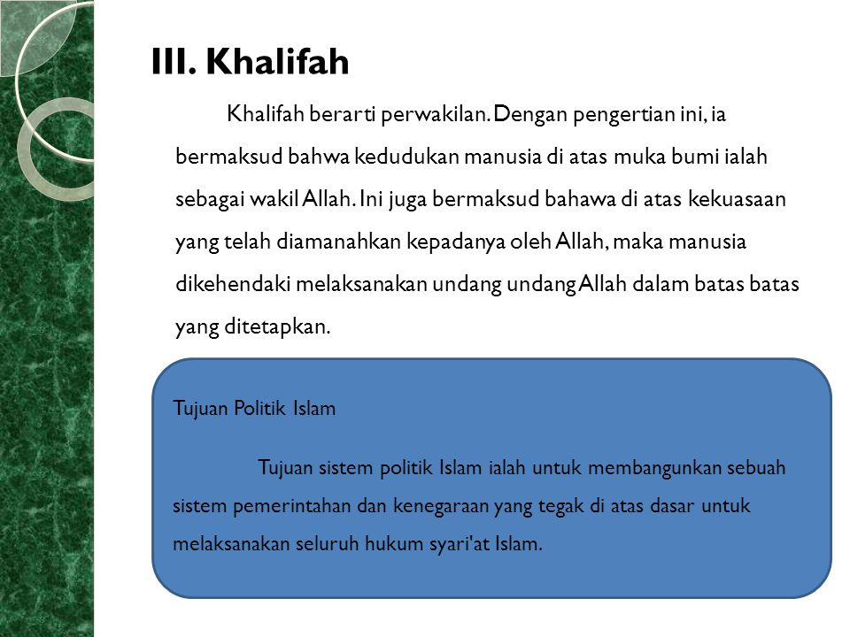 III. Khalifah Khalifah berarti perwakilan. Dengan pengertian ini, ia bermaksud bahwa kedudukan manusia di atas muka bumi ialah sebagai wakil Allah. In