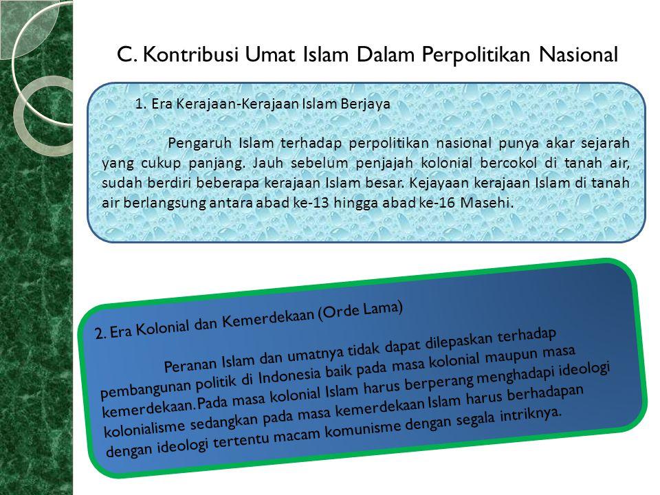 C. Kontribusi Umat Islam Dalam Perpolitikan Nasional 1. Era Kerajaan-Kerajaan Islam Berjaya Pengaruh Islam terhadap perpolitikan nasional punya akar s