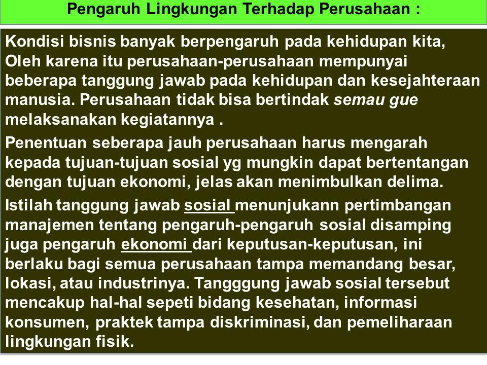 Lingkungan perusahaan : 1) Pengaruh lingkungan Terhadap Perusahaan. 2) Lingkungan fisik, Energi dan konservasi. 3) Lingkungan Perekonomian dan Perpaja