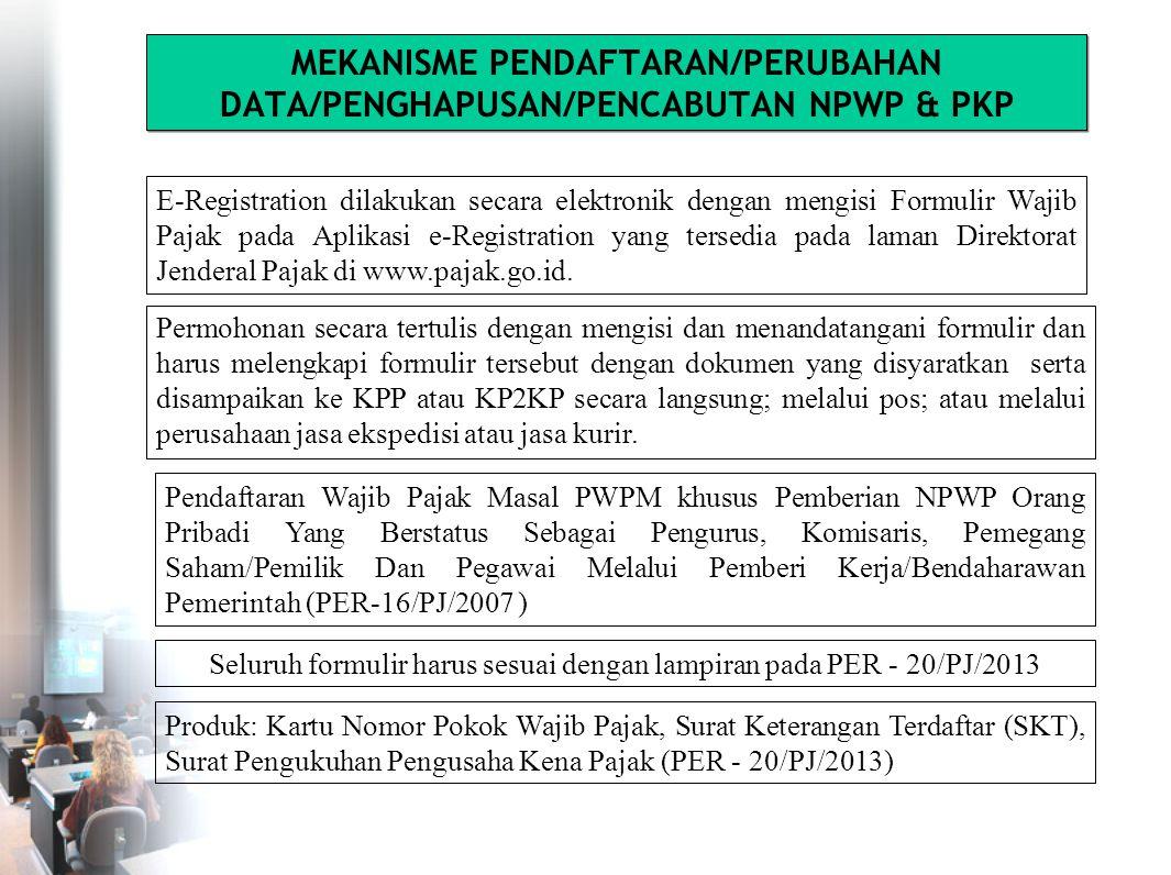 MEKANISME PENDAFTARAN/PERUBAHAN DATA/PENGHAPUSAN/PENCABUTAN NPWP & PKP E-Registration dilakukan secara elektronik dengan mengisi Formulir Wajib Pajak pada Aplikasi e-Registration yang tersedia pada laman Direktorat Jenderal Pajak di www.pajak.go.id.