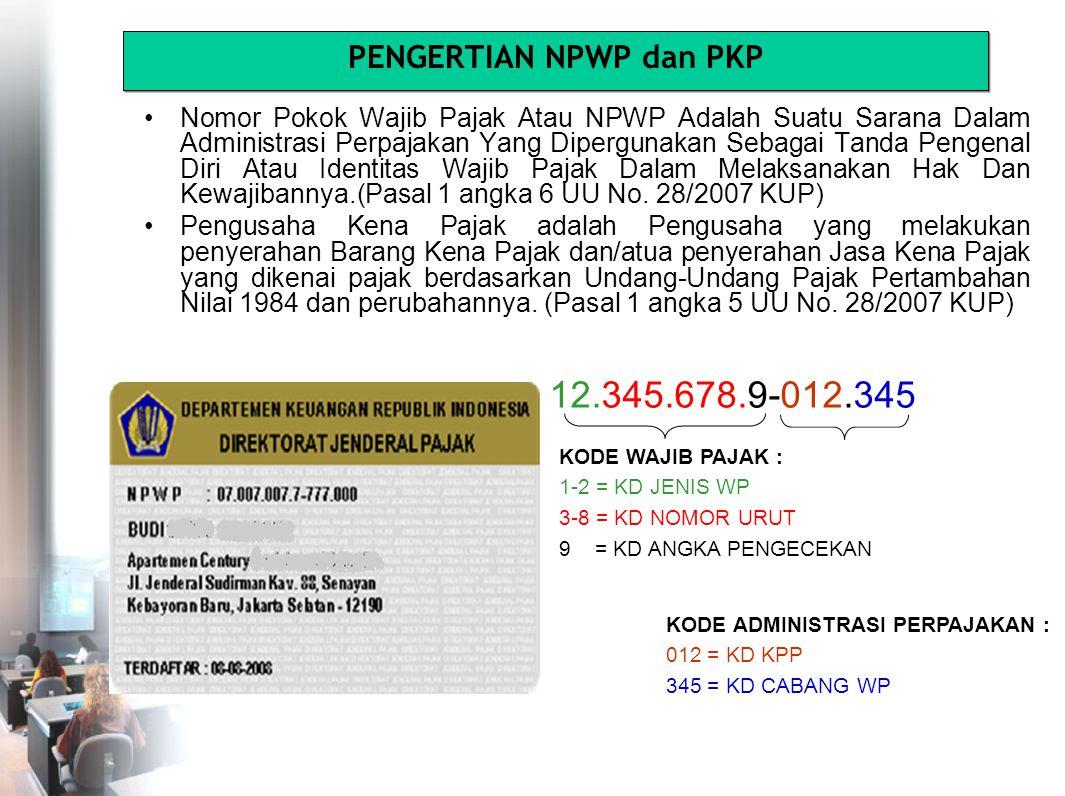 PENGERTIAN NPWP dan PKP Nomor Pokok Wajib Pajak Atau NPWP Adalah Suatu Sarana Dalam Administrasi Perpajakan Yang Dipergunakan Sebagai Tanda Pengenal Diri Atau Identitas Wajib Pajak Dalam Melaksanakan Hak Dan Kewajibannya.(Pasal 1 angka 6 UU No.