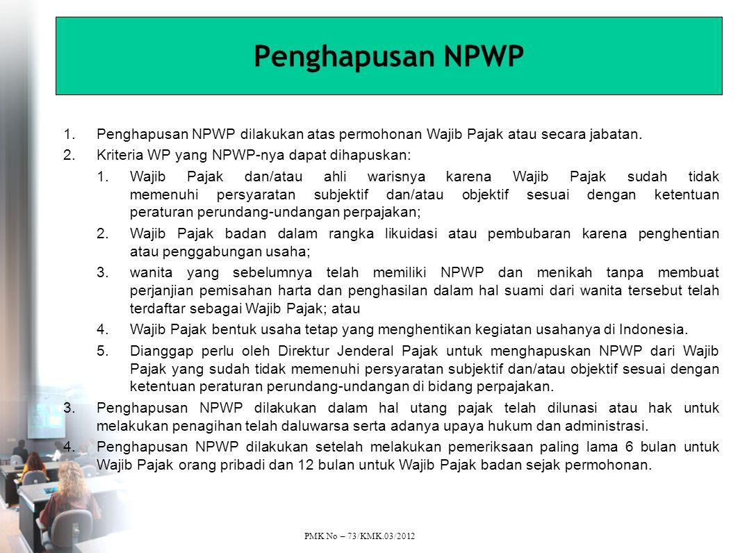 Penghapusan NPWP 1.Penghapusan NPWP dilakukan atas permohonan Wajib Pajak atau secara jabatan.