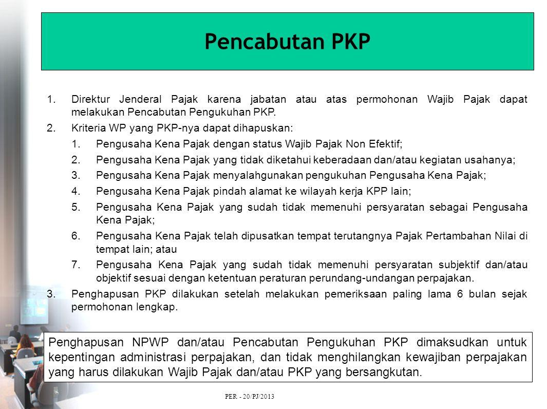 Pencabutan PKP 1.Direktur Jenderal Pajak karena jabatan atau atas permohonan Wajib Pajak dapat melakukan Pencabutan Pengukuhan PKP.