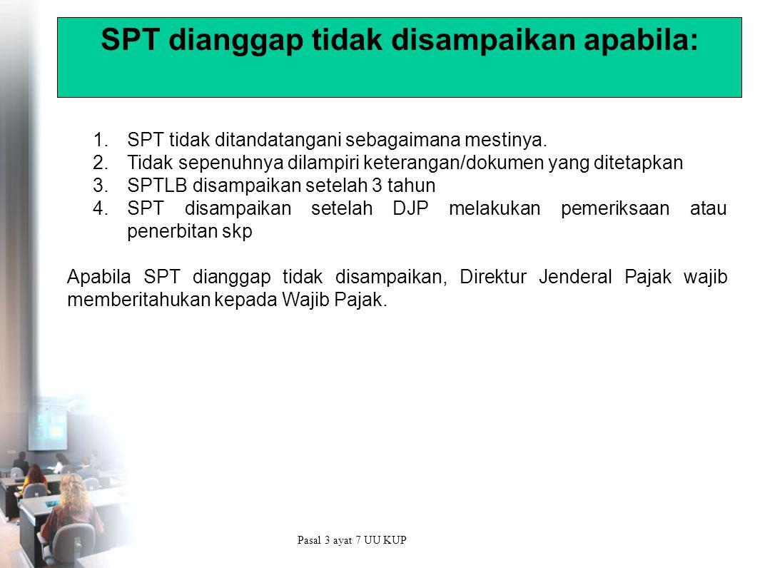 SPT dianggap tidak disampaikan apabila: 1.SPT tidak ditandatangani sebagaimana mestinya.