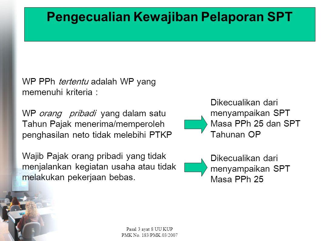 WP PPh tertentu adalah WP yang memenuhi kriteria : WP orang pribadi yang dalam satu Tahun Pajak menerima/memperoleh penghasilan neto tidak melebihi PTKP Wajib Pajak orang pribadi yang tidak menjalankan kegiatan usaha atau tidak melakukan pekerjaan bebas.
