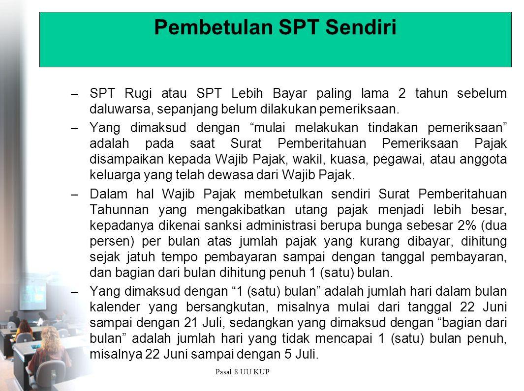 Pembetulan SPT Sendiri –SPT Rugi atau SPT Lebih Bayar paling lama 2 tahun sebelum daluwarsa, sepanjang belum dilakukan pemeriksaan.