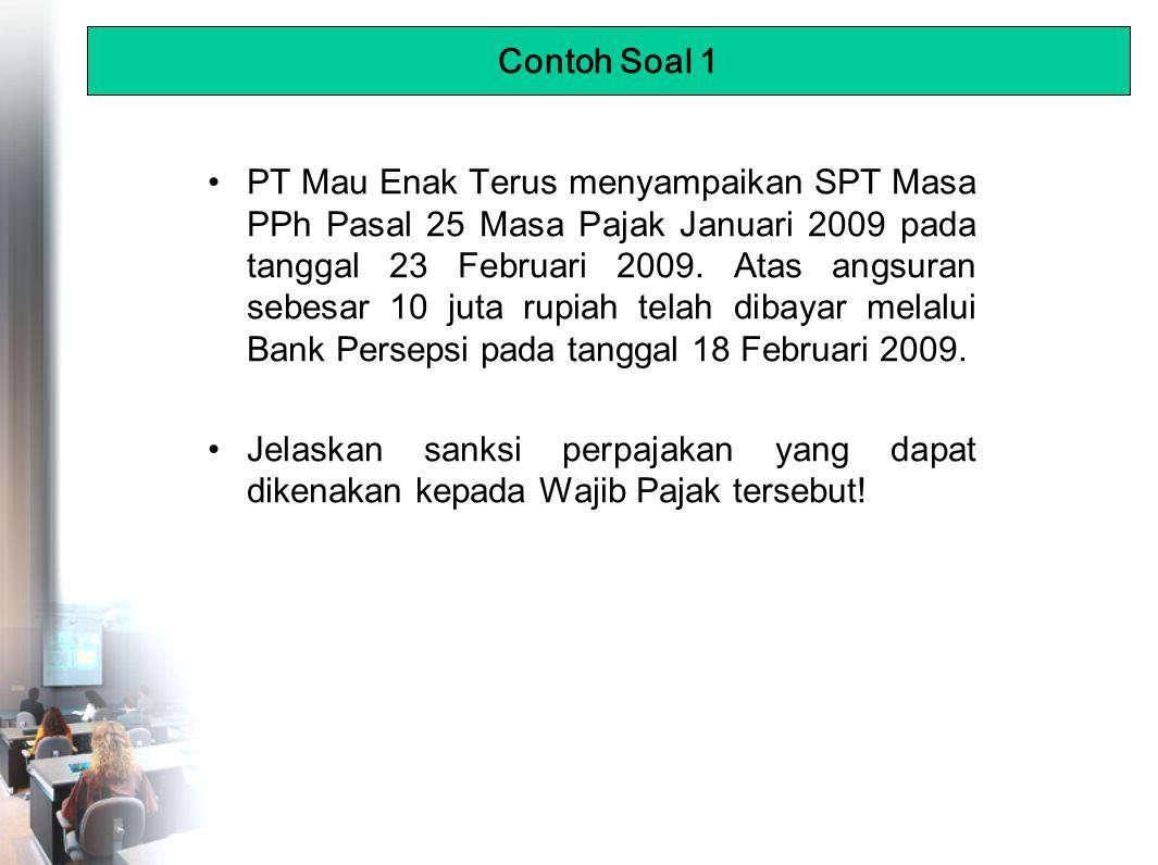 PT Mau Enak Terus menyampaikan SPT Masa PPh Pasal 25 Masa Pajak Januari 2009 pada tanggal 23 Februari 2009.