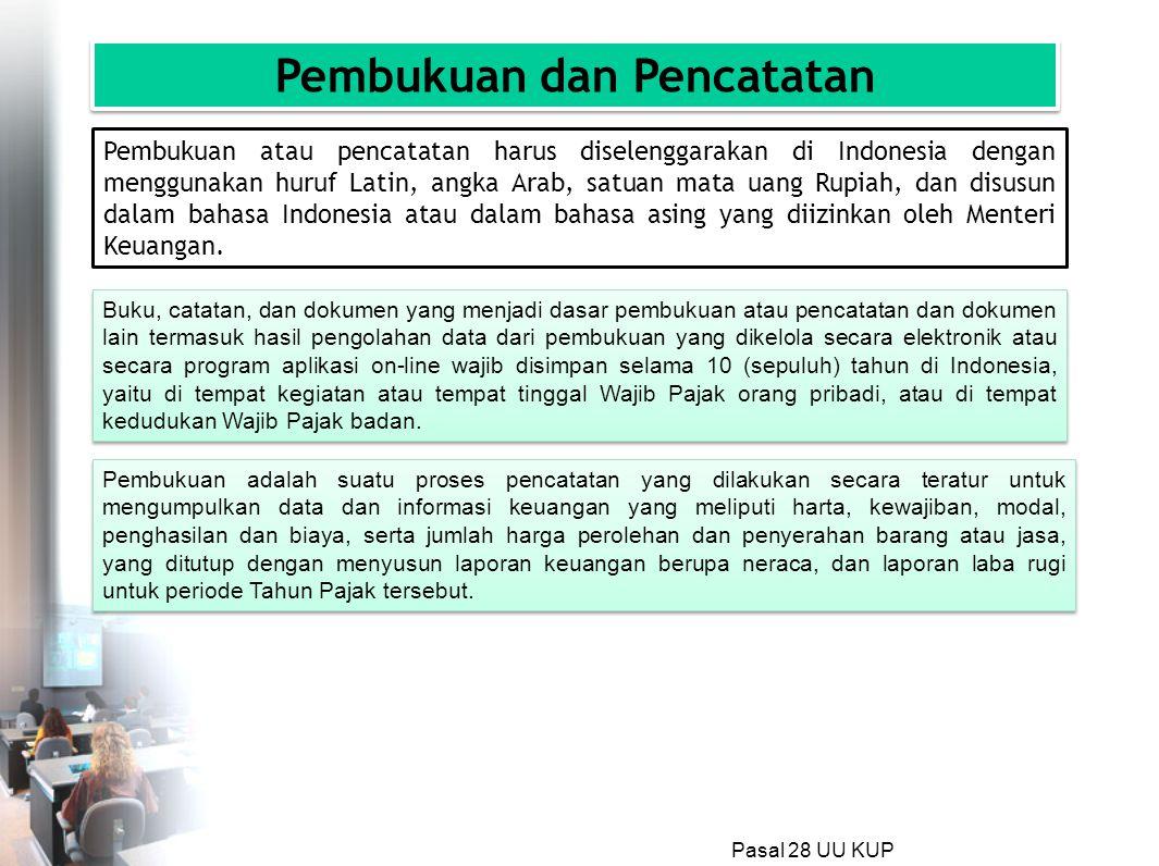 Pasal 28 UU KUP Pembukuan atau pencatatan harus diselenggarakan di Indonesia dengan menggunakan huruf Latin, angka Arab, satuan mata uang Rupiah, dan disusun dalam bahasa Indonesia atau dalam bahasa asing yang diizinkan oleh Menteri Keuangan.