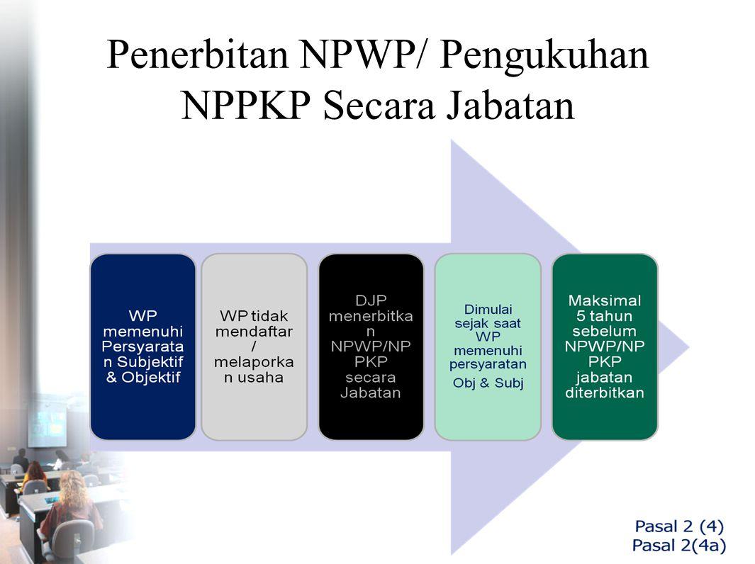 Penerbitan NPWP/ Pengukuhan NPPKP Secara Jabatan