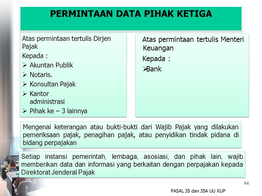 94 PERMINTAAN DATA PIHAK KETIGA Atas permintaan tertulis Dirjen Pajak Kepada :  Akuntan Publik  Notaris.