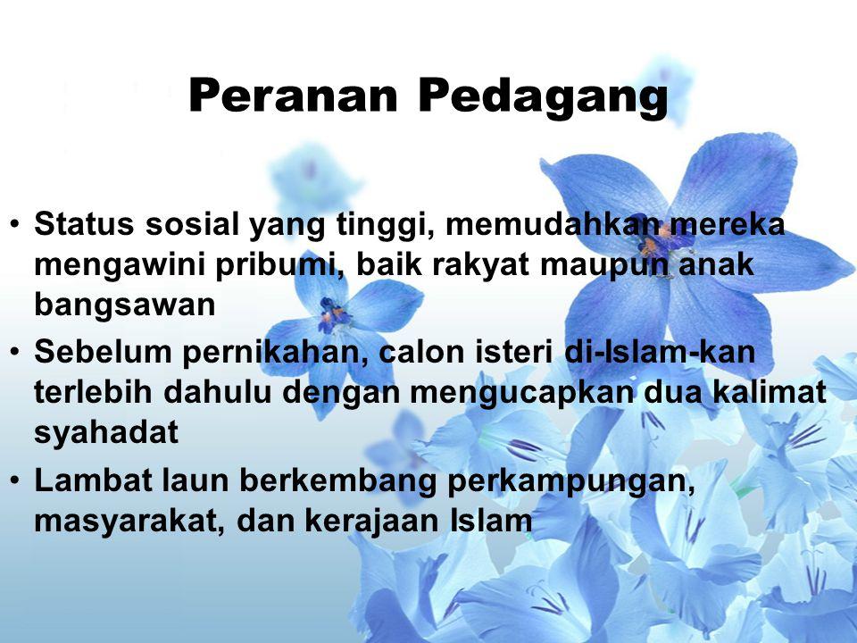 Peranan Pedagang Penyebaran agama Islam di Indonesia yang dilakukan oleh para pedagang, secara umum dapat digambarkan sebagai berikut : Mula-mula para