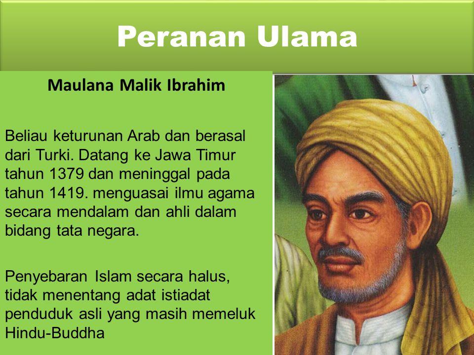 Peranan Ulama Wali adalah orang yang pengetahuan dan penghayatan agama Islamnya sudah mendalam dan sanggup berjuang untuk kepentingan Agama tersebut.